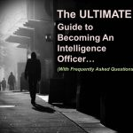 The ULTIMATE Guide to Becoming An Intelligence Officer…(With Frequently Asked Questions)
