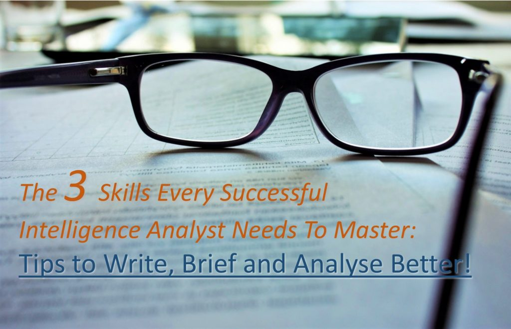 The Three Skills Every Successful Intelligence Analyst Needs To Master: Tips on how to Write, Brief and Analyse!