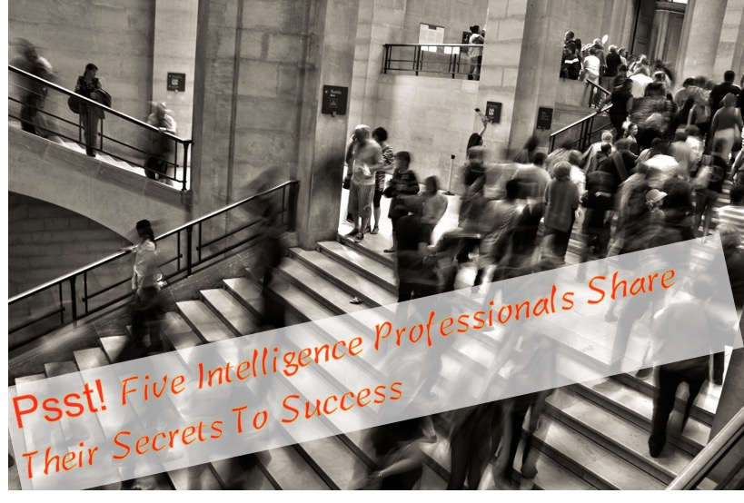 Psst! Five Intelligence Professionals Share Their Secrets To Success