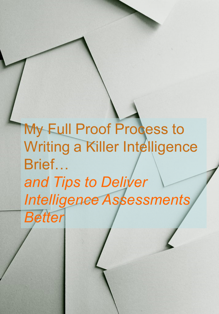 My Full Proof Process to Writing a Killer Intelligence Brief and Tips to Deliver Intelligence Assessments Better