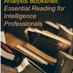 Intelligence Analysts Bookshelf: Essential Reading For Intelligence Professionals