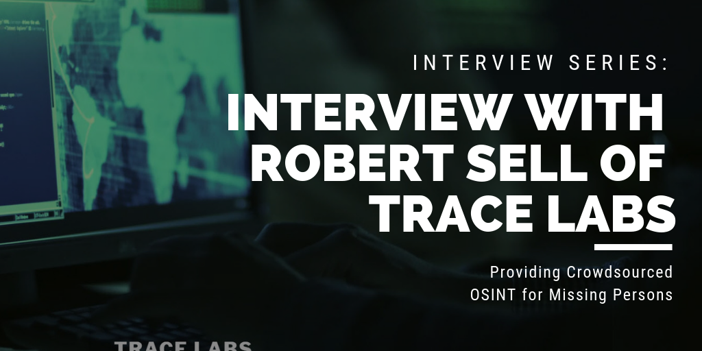 INTERVIEW SERIES_ INTERVIEW WITH ROBERT SELL TRACE LABS - Crowdsourced Open Source Intelligence for Missing Persons (1)